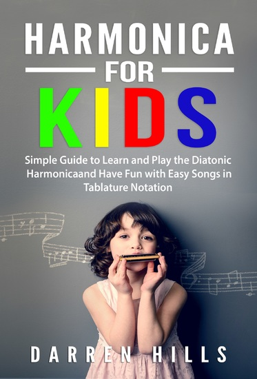 Harmonica for Kids - Simple Guide to Learn and Play the Diatonic Harmonica and Have Fun with Easy Songs in Tablature Notation - cover