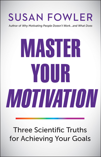 Master Your Motivation - Three Scientific Truths for Achieving Your Goals - cover