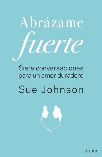 Abrázame fuerte - Siete conversaciones para un amor duradero - cover