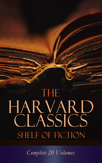 The Harvard Classics Shelf of Fiction - Complete 20 Volumes - The Great Classics of World Literature: Notre Dame Pride and Prejudice David Copperfield The Sorrows of Young Werther Anna Karenina… - cover