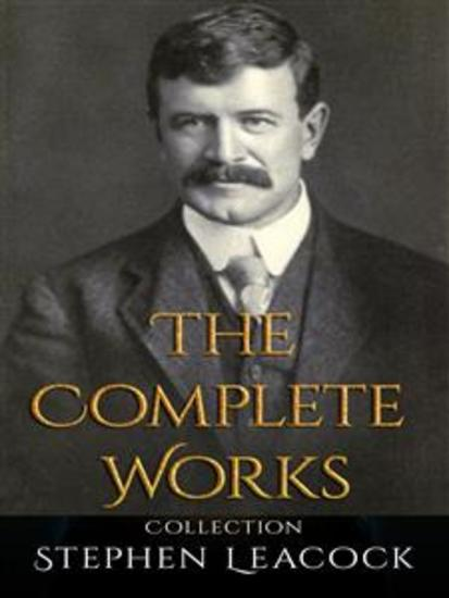 Stephen Leacock: The Complete Works - cover