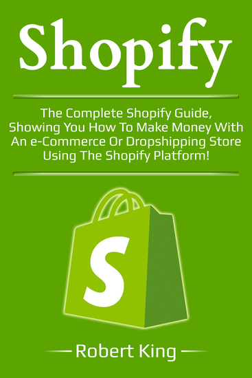 Shopify - The complete Shopify guide showing you how to make money with an e-commerce or dropshipping store using the Shopify platform! - cover