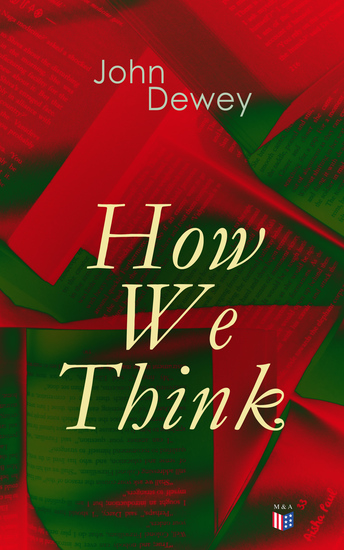How We Think - Including Essays in Experimental Logic; Creative Intelligence; Human Nature & Conduct Leibniz's New Essays - cover