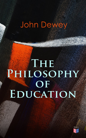 John Dewey: The Philosophy of Education - Democracy & Education in USA Moral Principles in Education Health and Sex in Higher Education The Child and the Curriculum - cover