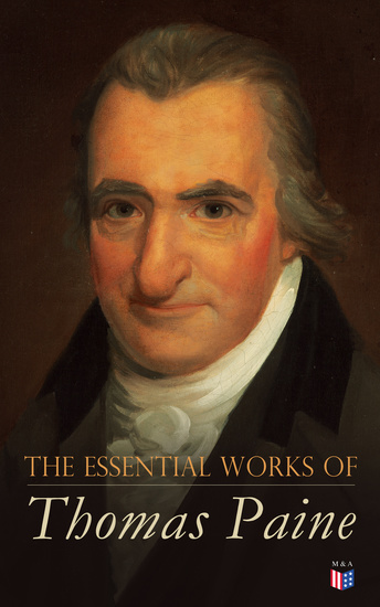 The Essential Works of Thomas Paine - Common Sense The Rights of Man & The Age of Reason Speeches Letters and Biography - cover