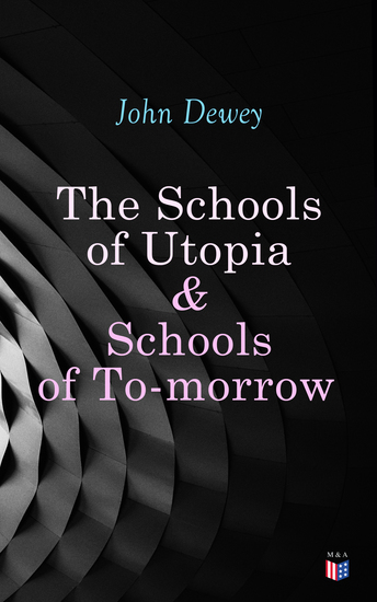The Schools of Utopia & Schools of To-morrow - Illustrated Edition - cover