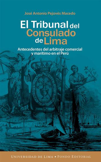 El Tribunal del Consulado de Lima - Antecedentes del arbitraje comercial y marítimo en el Perú - cover