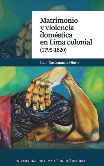 Matrimonio y violencia doméstica en Lima colonial (1795-1820) - cover
