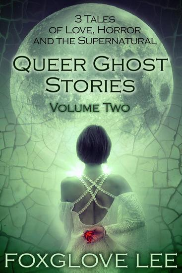 Queer Ghost Stories Volume Two: 3 Tales of Love Horror and the Supernatural - Queer Ghost Stories - cover