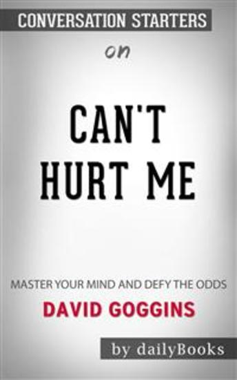 Can't Hurt Me: Master Your Mind and Defy the Odds by David Goggins | Conversation Starters - cover