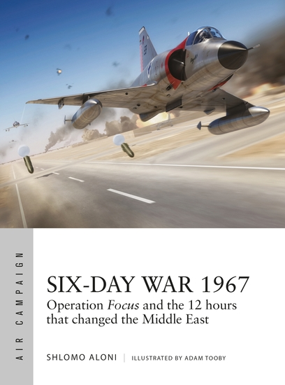 Six-Day War 1967 - Operation Focus and the 12 hours that changed the Middle East - cover