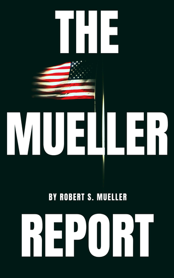The Mueller Report: The Special Counsel Robert S Muller's final report on Collusion between Donald Trump and Russia - cover