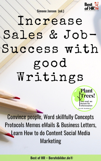 Increase Sales & Job-Success with good Writings - Convince people Word skillfully Concepts Protocols Memos eMails & Business Letters Learn How to do Content Social Media Marketing - cover