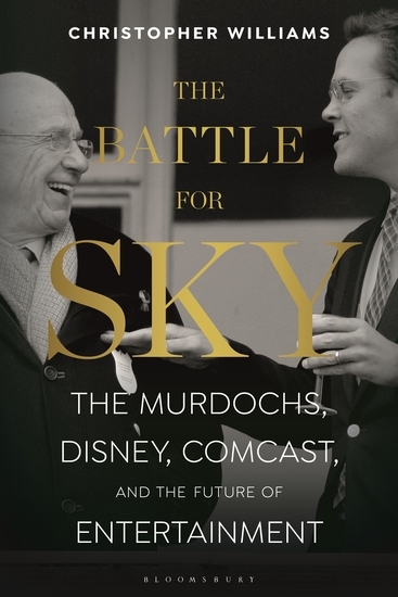 The Battle for Sky - The Murdochs Disney Comcast and the Future of Entertainment - cover
