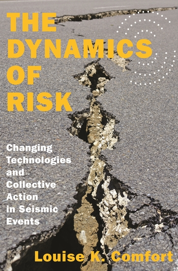 The Dynamics of Risk - Changing Technologies and Collective Action in Seismic Events - cover