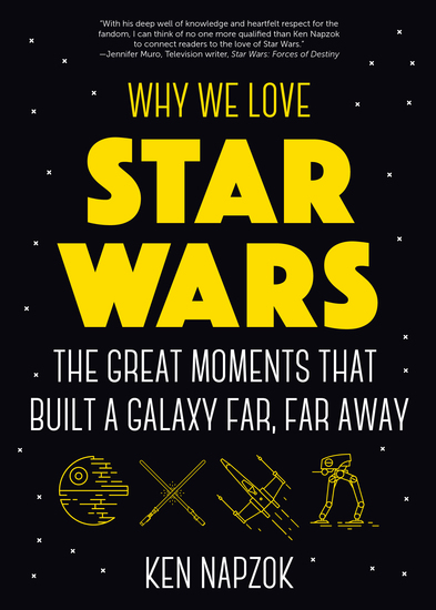 Why We Love Star Wars - The Great Moments That Built A Galaxy Far Far Away - cover