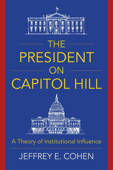 The President on Capitol Hill - A Theory of Institutional Influence - cover