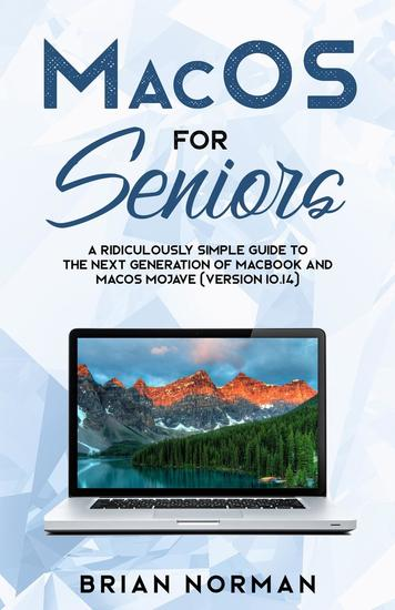 MacOS for Seniors - A Ridiculously Simple Guide to the Next Generation of MacBook and MacOS Mojave (Version 1014) - cover