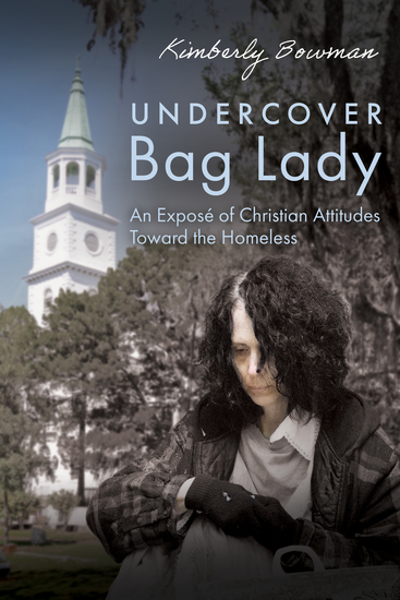 Undercover Bag Lady - An Exposé of Christian Attitudes Toward the Homeless - cover