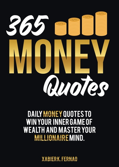 365 Money Quotes - Daily Money Quotes to Win Your Inner Game of Wealth and Master Your Millionaire Mind - cover