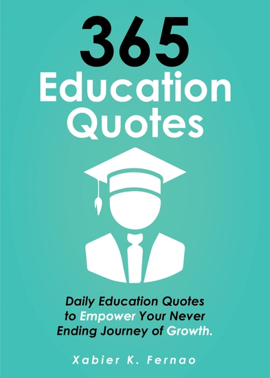 365 Education Quotes - Daily Education Quotes to Empower Your Never-Ending Journey of Growth - cover