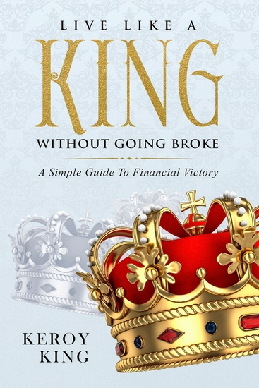 Live like a King without Going Broke - A Simple Guide to Financial Victory - cover