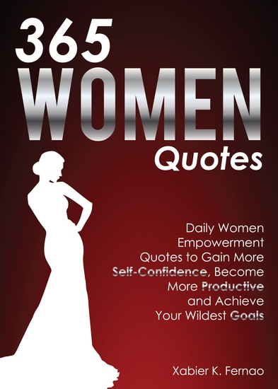 365 Women Quotes - Daily Women Empowerment Quotes to Gain More Self-Confidence Become More Productive and Achieve Your Wildest Goals - cover