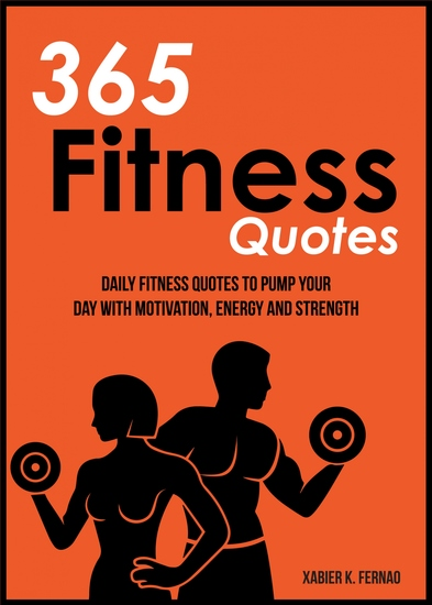365 Fitness Quotes - Daily Fitness Quotes to Pump Your Day with Motivation Energy and Strength - cover