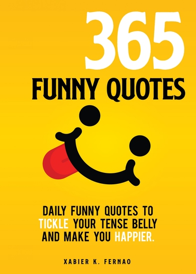 365 Funny Quotes - Daily Funny Quotes to Tickle Your Tense Belly and Make You Happier - cover