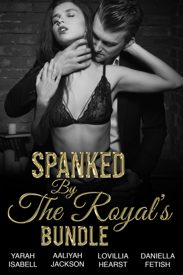 Spanked By The Royal's Bundle - Dominant Alpha Male Royalty Erotica - cover