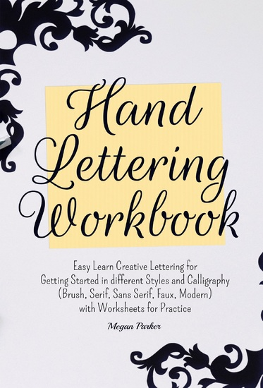 Hand Lettering Workbook - Easy Learn Creative Lettering for Getting Started in different Styles and Calligraphy (Brush Serif Sans Serif Faux Modern) with Worksheets for Practice - cover