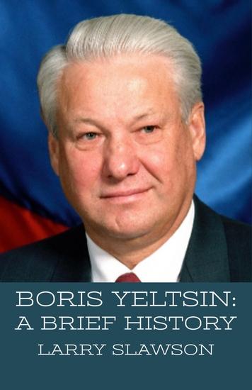 Boris Yeltsin - A Brief History - cover