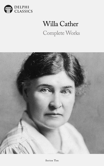 Delphi Complete Works of Willa Cather (Illustrated) - cover