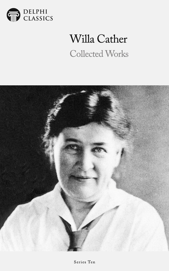 Delphi Collected Works of Willa Cather (Illustrated) - cover