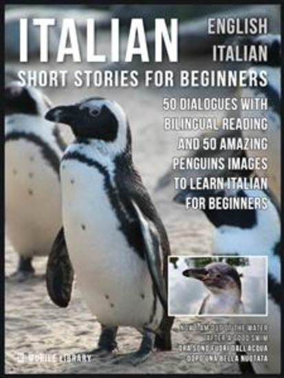 Italian Short Stories for Beginners - English Italian - 50 Dialogues with bilingual reading and 50 amazing Penguins images to Learn Italian for Beginners - cover