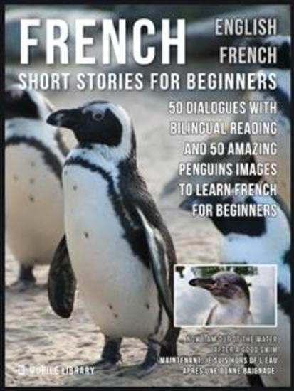 French Short Stories for Beginners - English French - 50 Dialogues with bilingual reading and 50 amazing Penguins images to Learn French for Beginners - cover