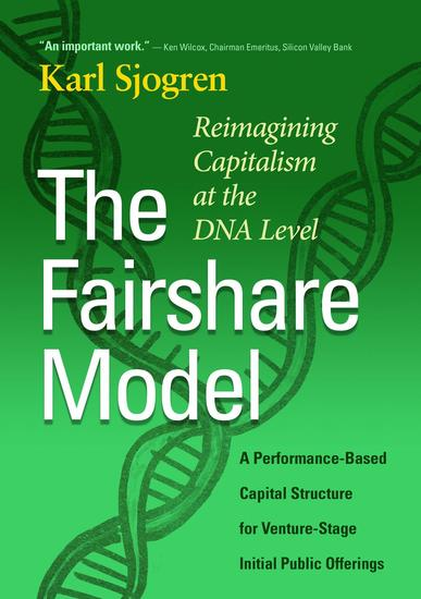 The Fairshare Model: Reimagining Capitalism at the DNA Level—A Performance Based Capital Structure for Venture-Stage Initial Public Offerings - cover