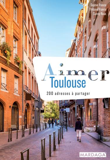 Aimer Toulouse - 200 adresses à partager - cover