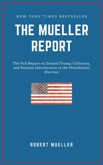 THE MUELLER REPORT: The Full Report on Donald Trump Collusion and Russian Interference in the 2016 US Presidential Election - cover