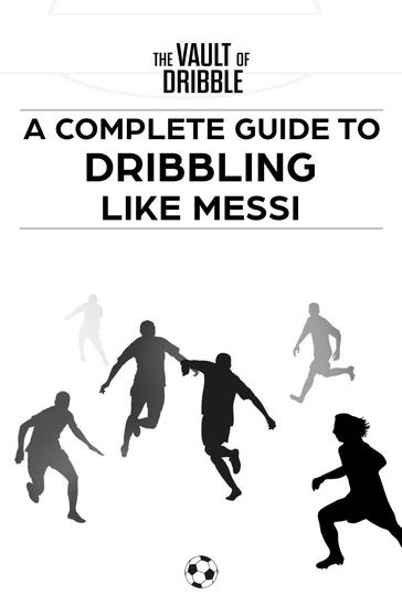 The Vault of Dribble - A Complete Guide to Dribbling Like Messi - cover