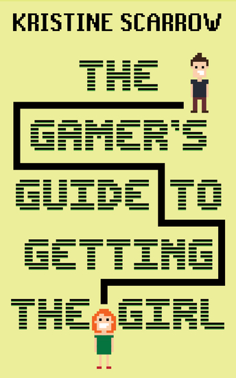 The Gamer's Guide to Getting the Girl - cover