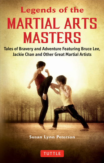 Legends of the Martial Arts Masters - Tales of Bravery and Adventure Featuring Bruce Lee Jackie Chan and Other Great Martial Artists - cover