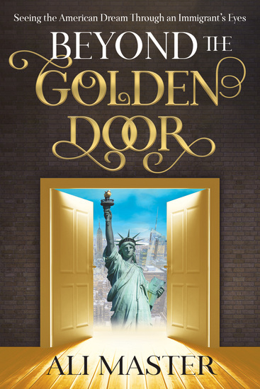 Beyond the Golden Door - Seeing the American Dream through an Immigrant's Eyes - cover