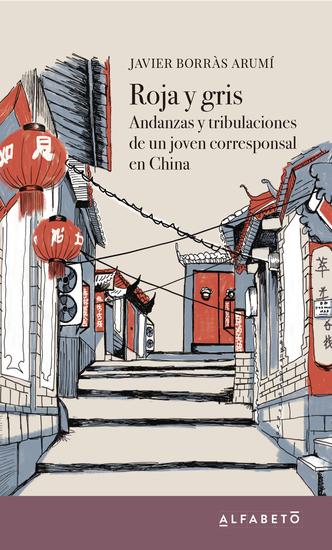 Roja y gris - Andanzas y tribulaciones de un joven corresponsal en China - cover