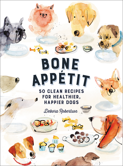 Bone Appetit - 50 Clean Recipes for Healthier Happier Dogs - cover