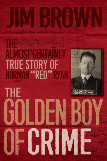"""The Golden Boy of Crime - The Almost Certainly True Story of Norman """"Red"""" Ryan - cover"""