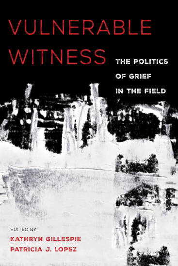 Vulnerable Witness - The Politics of Grief in the Field - cover
