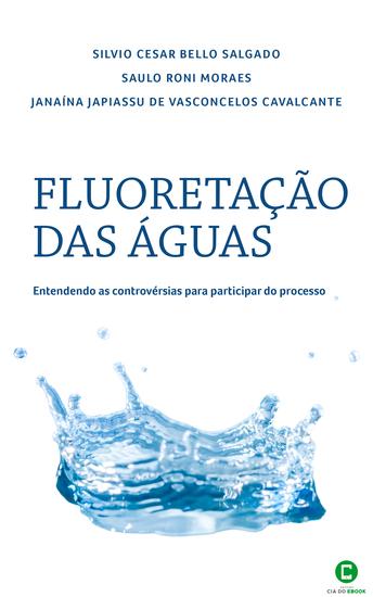 Fluoretação das águas - Entendendo as controvérsias para participar do processo - cover