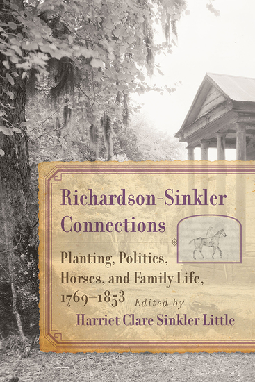 Richardson-Sinkler Connections - Planting Politics Horses and Family Life 1769-1853 - cover