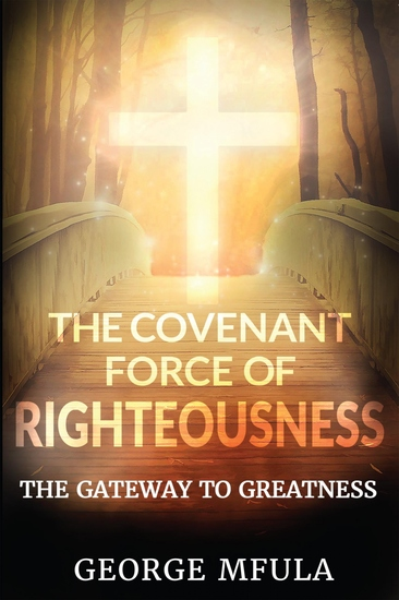 The Covenant Force of Righteousness - The Gateway to Greatness - cover